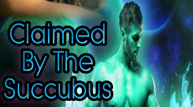A Peek Into 'Claimed By The Succubus' #NewRelease #SciFi #IRromance