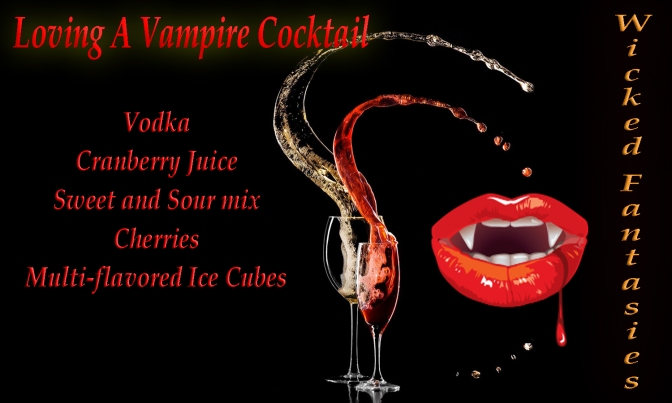 Try This New Cocktail: Loving A Vampire. #MixedDrinks #WickedFantasies #FantasyDiary