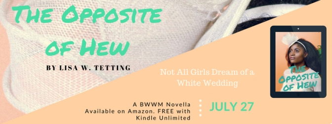 The Opposite of Hew: A BWWM Novella by Lisa W. Tetting.